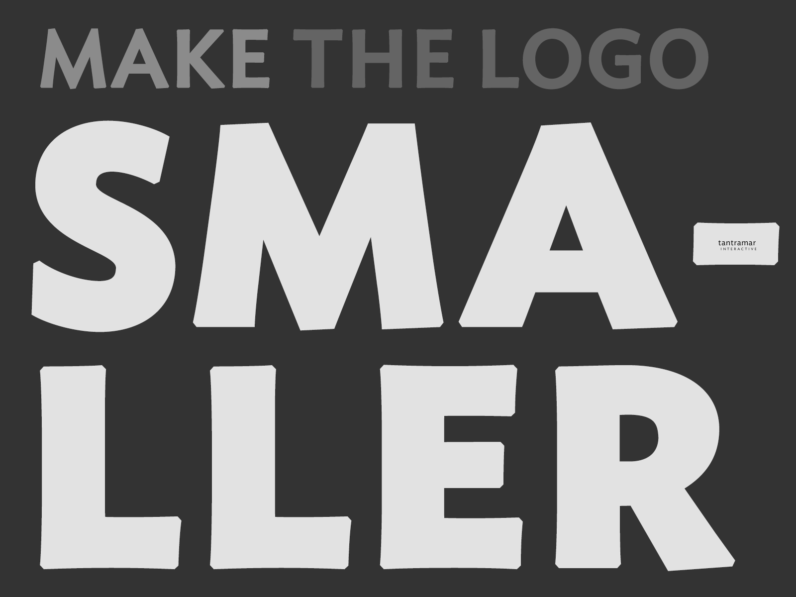 MAKE THE LOGO SMALLER [Tantramar Interactive Inc.]
